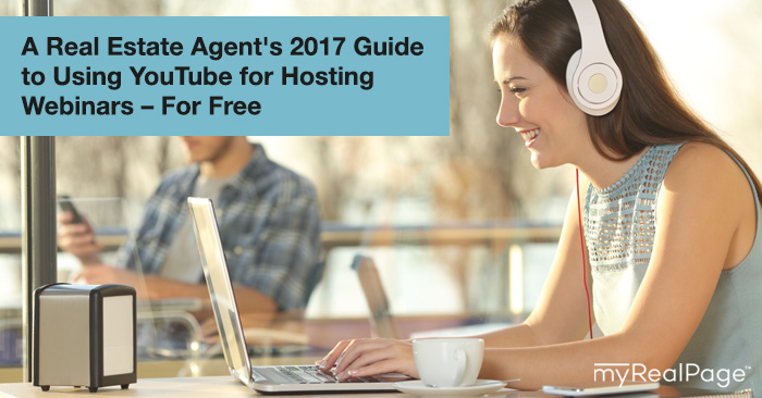 A Real Estate Agent's 2017 Guide to Using YouTube for Hosting Webinars – For Free