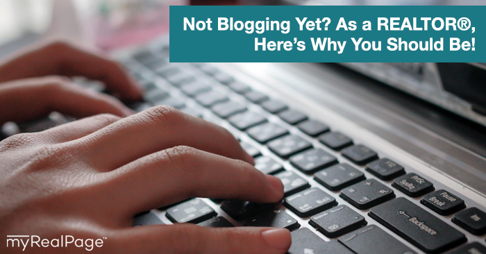 Not Blogging Yet? As a Realtor, Here's Why You Should Be!
