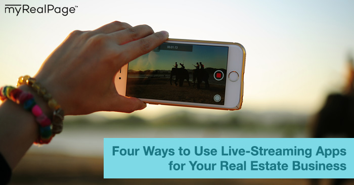 Four Ways to Use Live-Streaming Apps for Your Real Estate Business