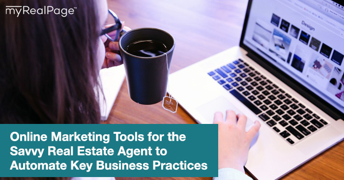 Online Marketing Tools for the Savvy Real Estate Agent to Automate Key Business Practices