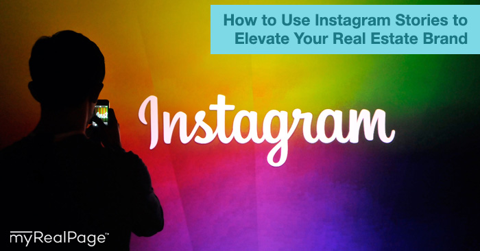 How to Use Instagram Stories to Elevate Your Real Estate Brand