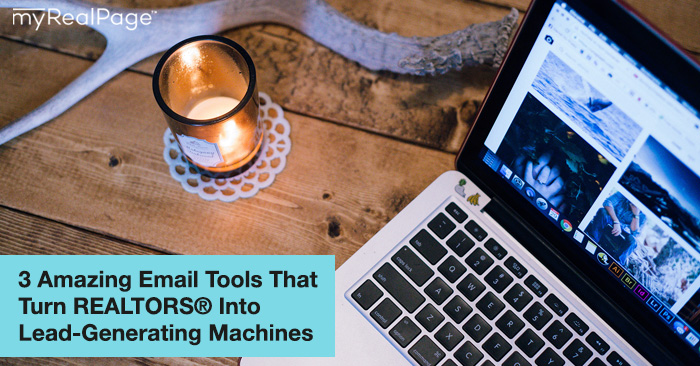 3 Amazing Email Tools That Turn Realtors Into Lead-Generating Machines