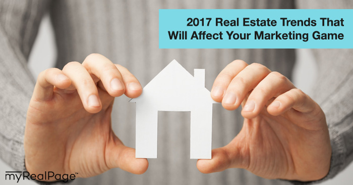 2017 Real Estate Trends That Will Affect Your Marketing Game