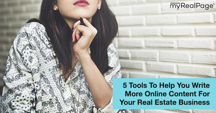 5 Tools To Help You Write More Online Content For Your Real Estate Business