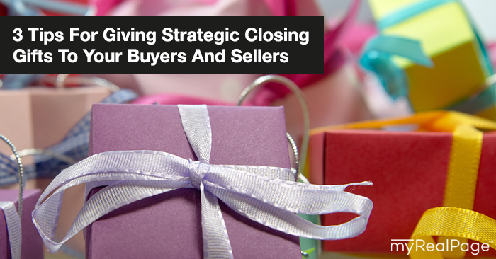 3 Tips For Giving Strategic Closing Gifts To Your Buyers And Sellers