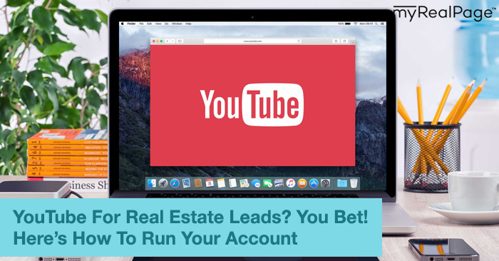 YouTube For Real Estate Leads? You Bet! Here's How To Run Your Account